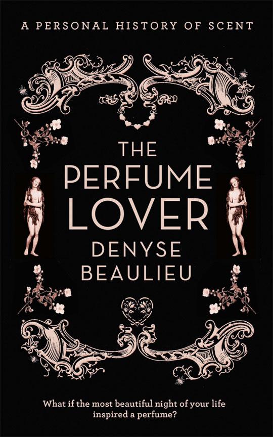 The Perfume Lover. Il Profumo secondo Denyse Beaulieu